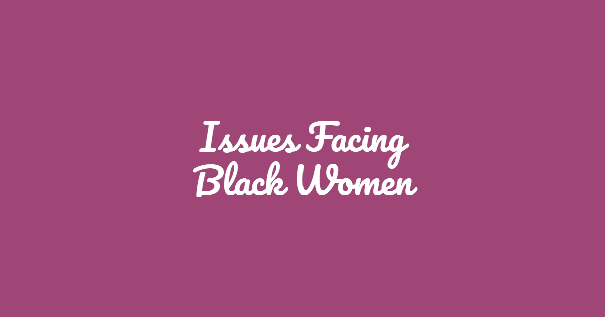 Issues Facing Black Women